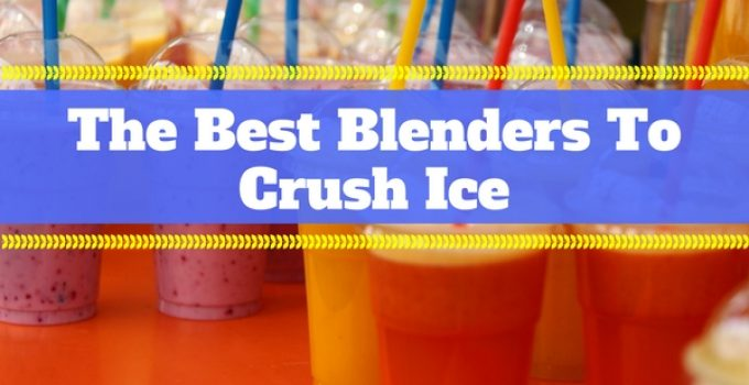 10 Best Blenders For Crushing Ice – Complete Guide 2021